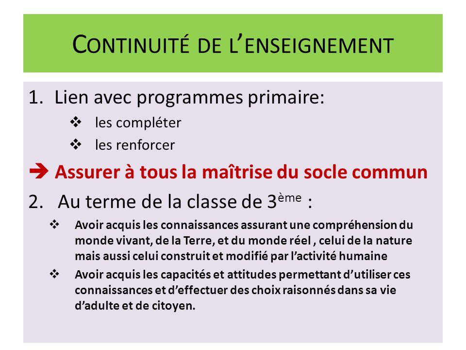 C ONTINUITÉ DE L ENSEIGNEMENT 1.Lien avec programmes primaire: les compléter les renforcer Assurer à tous la maîtrise du socle commun 2.
