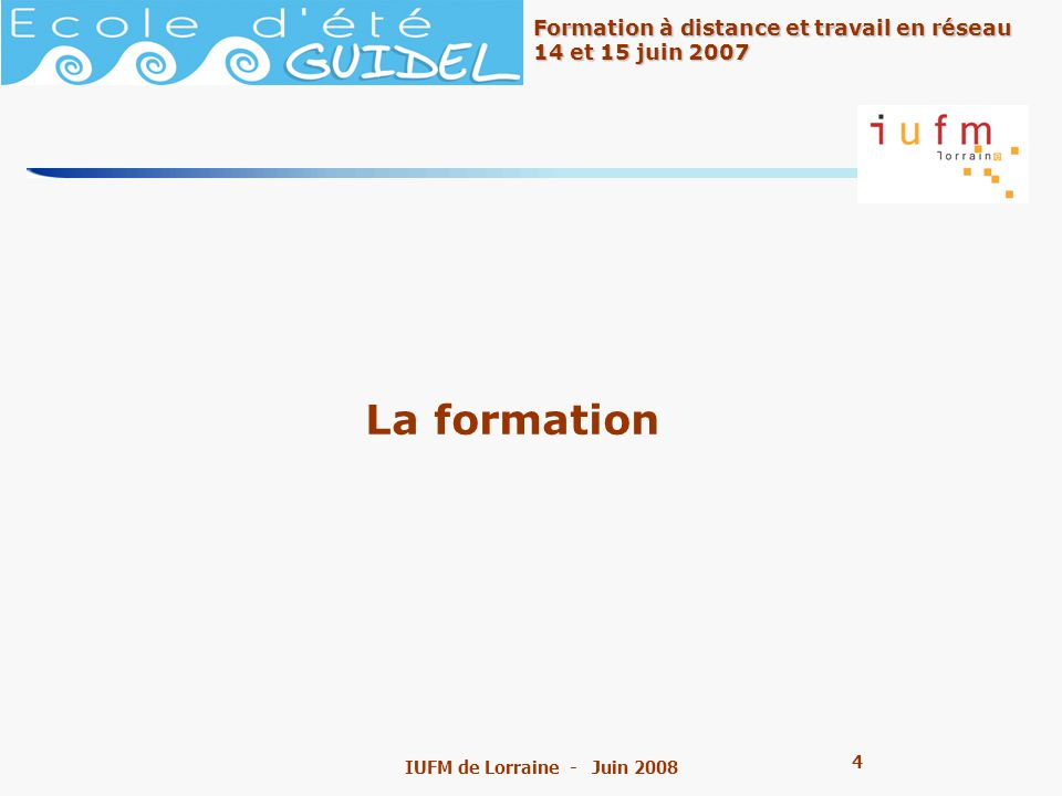 15 Formation à distance et travail en réseau 14 et 15 juin 2007 IUFM de Lorraine - Juin 2008