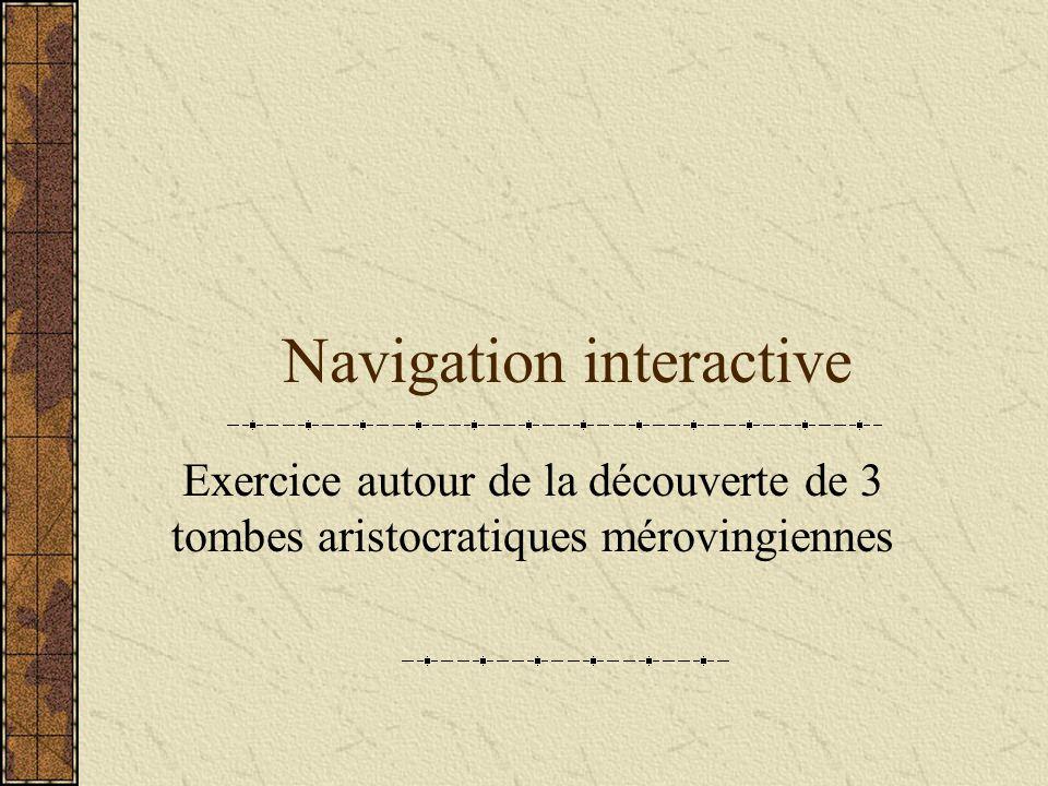 Navigation interactive Exercice autour de la découverte de 3 tombes aristocratiques mérovingiennes