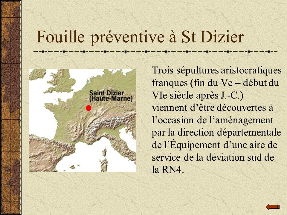 Fouille préventive à St Dizier Trois sépultures aristocratiques franques (fin du Ve – début du VIe siècle après J.-C.) viennent dêtre découvertes à lo