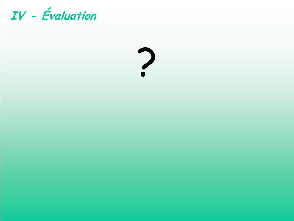 IV - Évaluation ?