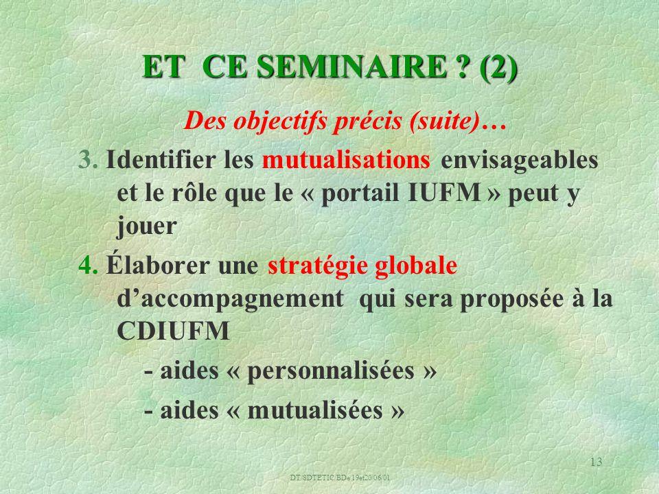 DT/SDTETIC/BDe/19et20/06/01 13 ET CE SEMINAIRE . (2) Des objectifs précis (suite)… 3.