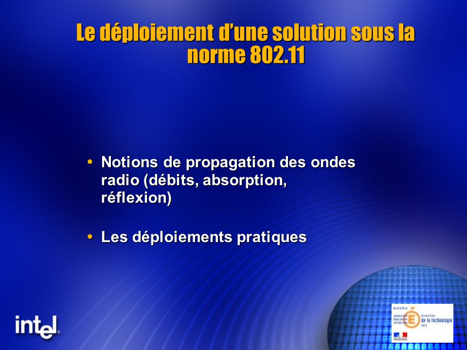 Le déploiement dune solution sous la norme 802.11 Notions de propagation des ondes radio (débits, absorption, réflexion) Notions de propagation des on