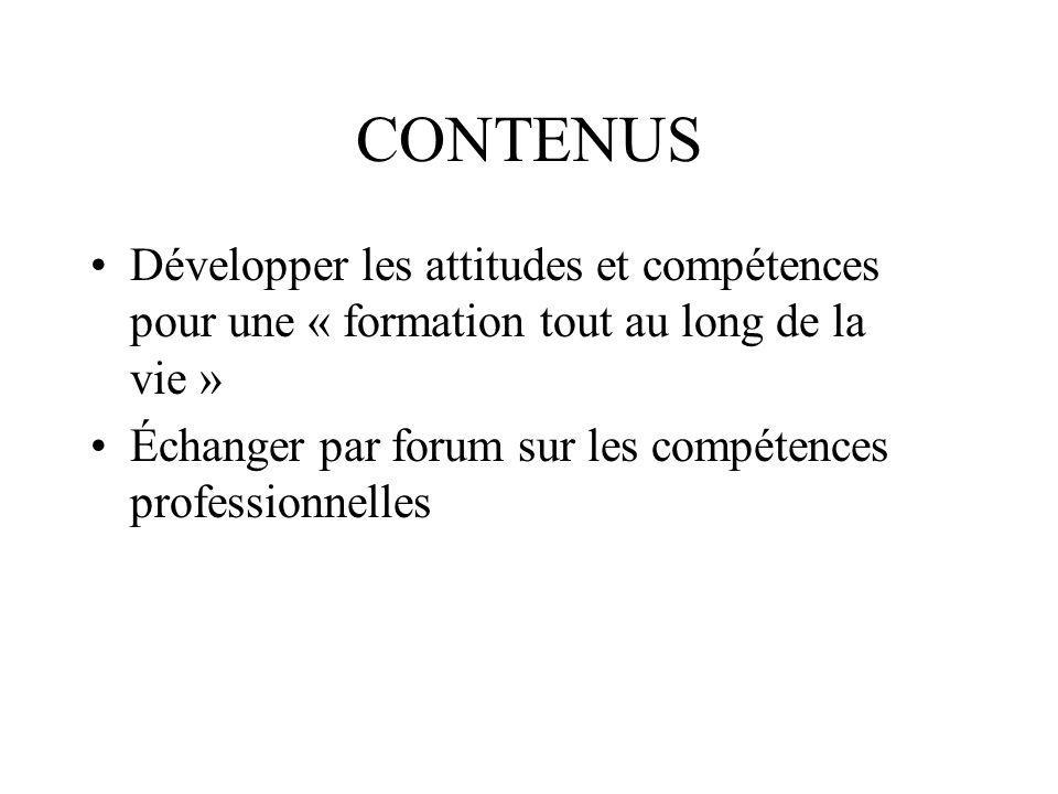 CONTENUS Développer les attitudes et compétences pour une « formation tout au long de la vie » Échanger par forum sur les compétences professionnelles