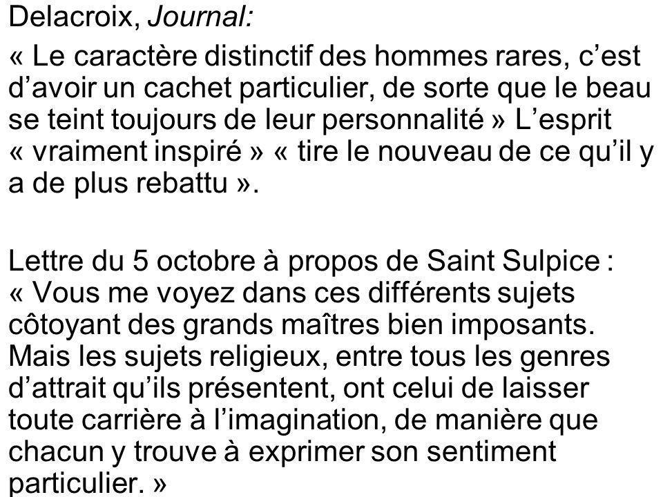 Delacroix, Journal: « Le caractère distinctif des hommes rares, cest davoir un cachet particulier, de sorte que le beau se teint toujours de leur pers