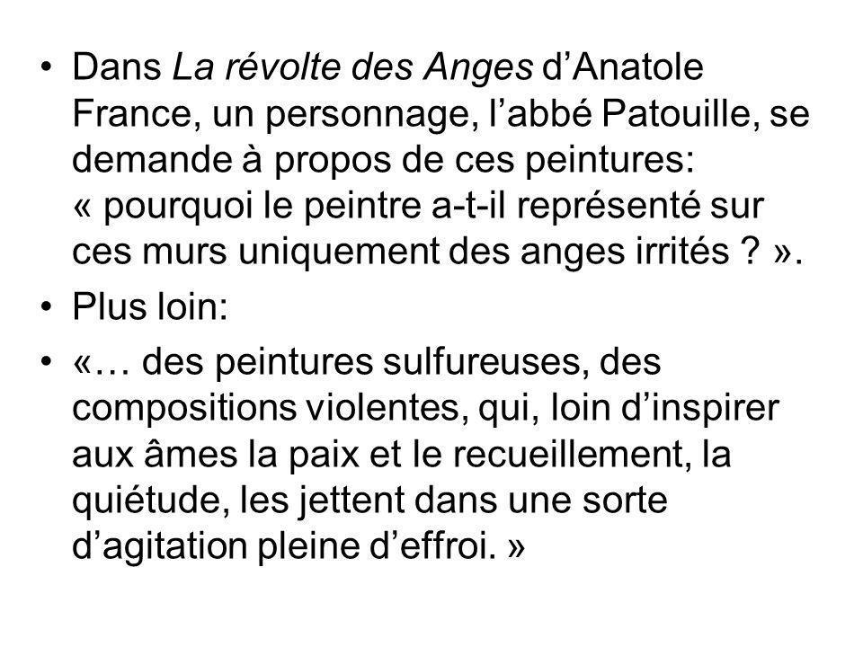 Dans La révolte des Anges dAnatole France, un personnage, labbé Patouille, se demande à propos de ces peintures: « pourquoi le peintre a-t-il représen