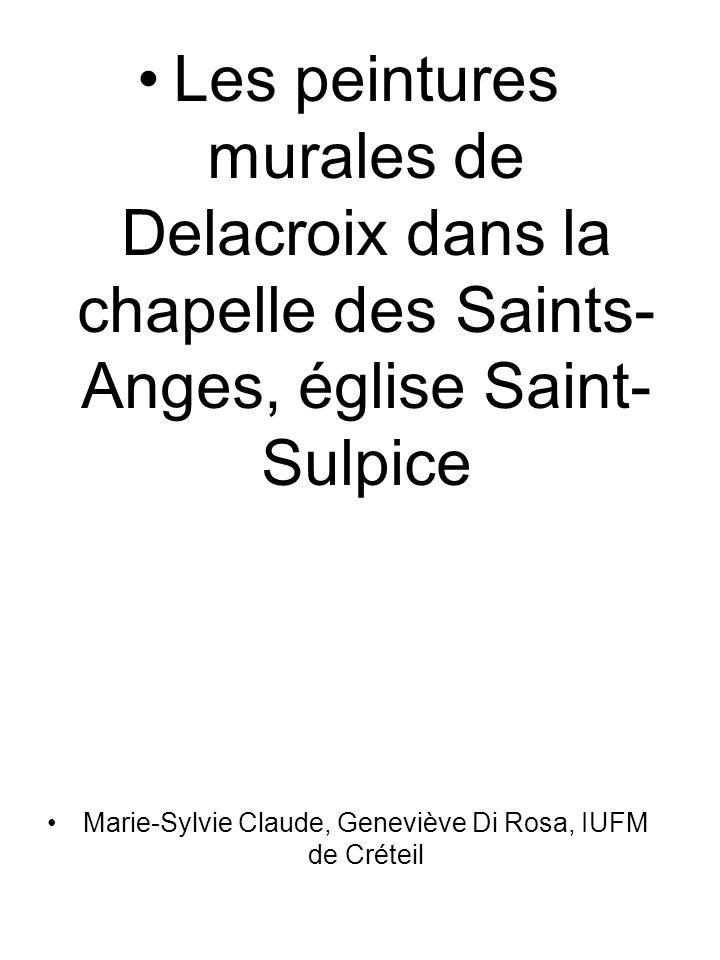 Les peintures murales de Delacroix dans la chapelle des Saints- Anges, église Saint- Sulpice Marie-Sylvie Claude, Geneviève Di Rosa, IUFM de Créteil