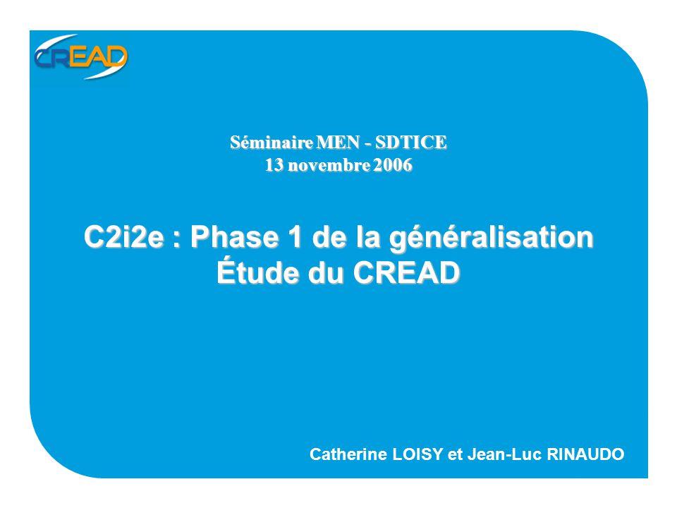 C2i2e : Phase 1 de la généralisation Étude du CREAD Catherine LOISY et Jean-Luc RINAUDO Séminaire MEN - SDTICE 13 novembre 2006
