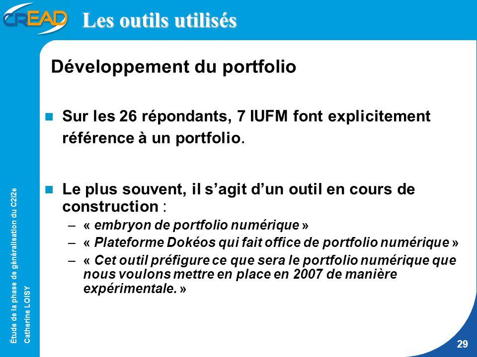 Étude de la phase de généralisation du C2i2e Catherine LOISY 29 Les outils utilisés Sur les 26 répondants, 7 IUFM font explicitement référence à un portfolio.