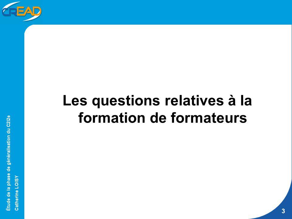 Étude de la phase de généralisation du C2i2e Catherine LOISY 3 Les questions relatives à la formation de formateurs