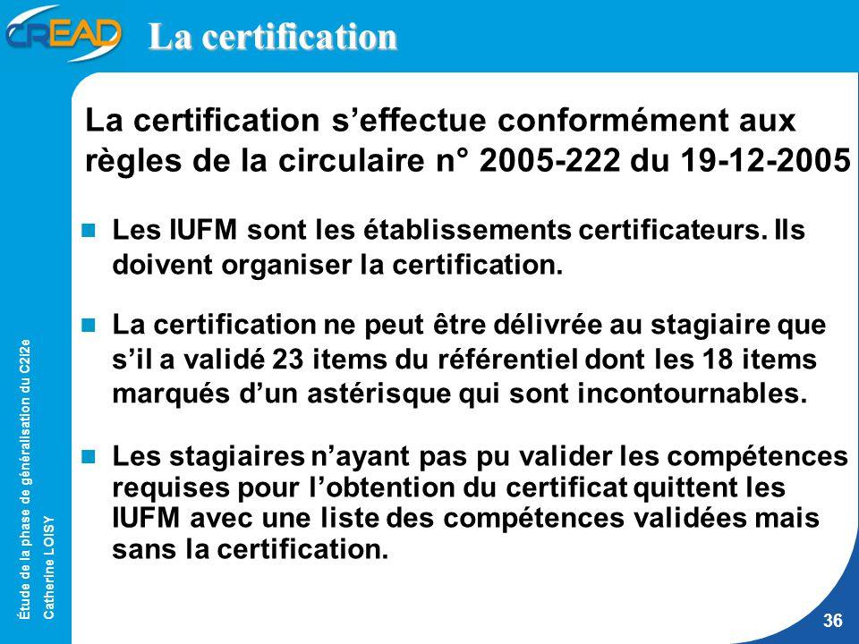 Étude de la phase de généralisation du C2i2e Catherine LOISY 36 La certification Les IUFM sont les établissements certificateurs.