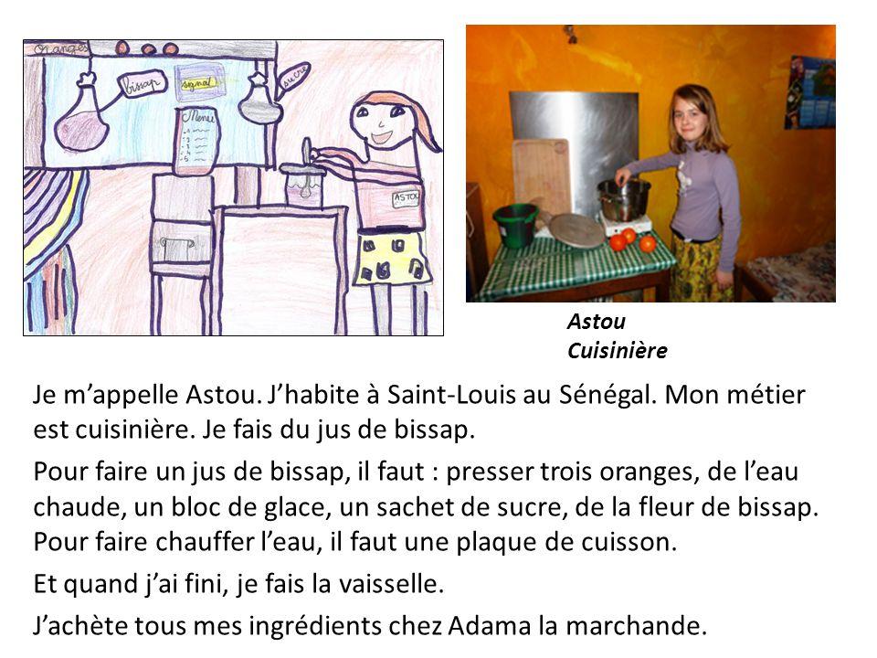 Je mappelle Astou. Jhabite à Saint-Louis au Sénégal. Mon métier est cuisinière. Je fais du jus de bissap. Pour faire un jus de bissap, il faut : press