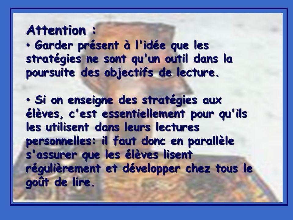 Attention : Garder présent à l idée que les stratégies ne sont qu un outil dans la poursuite des objectifs de lecture.
