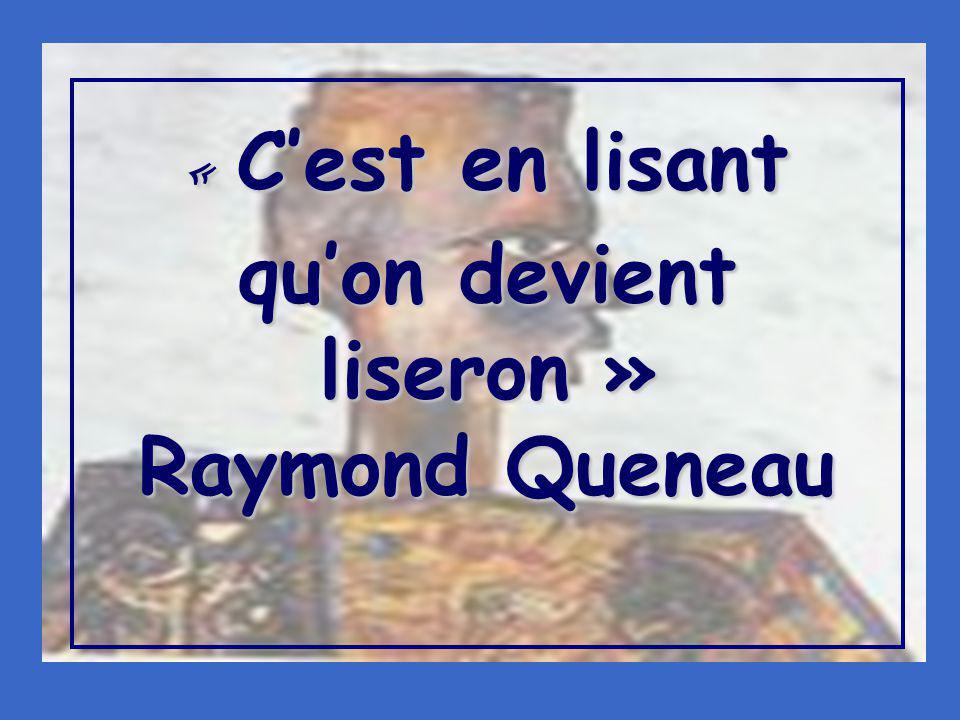 « Cest en lisant quon devient liseron » Raymond Queneau