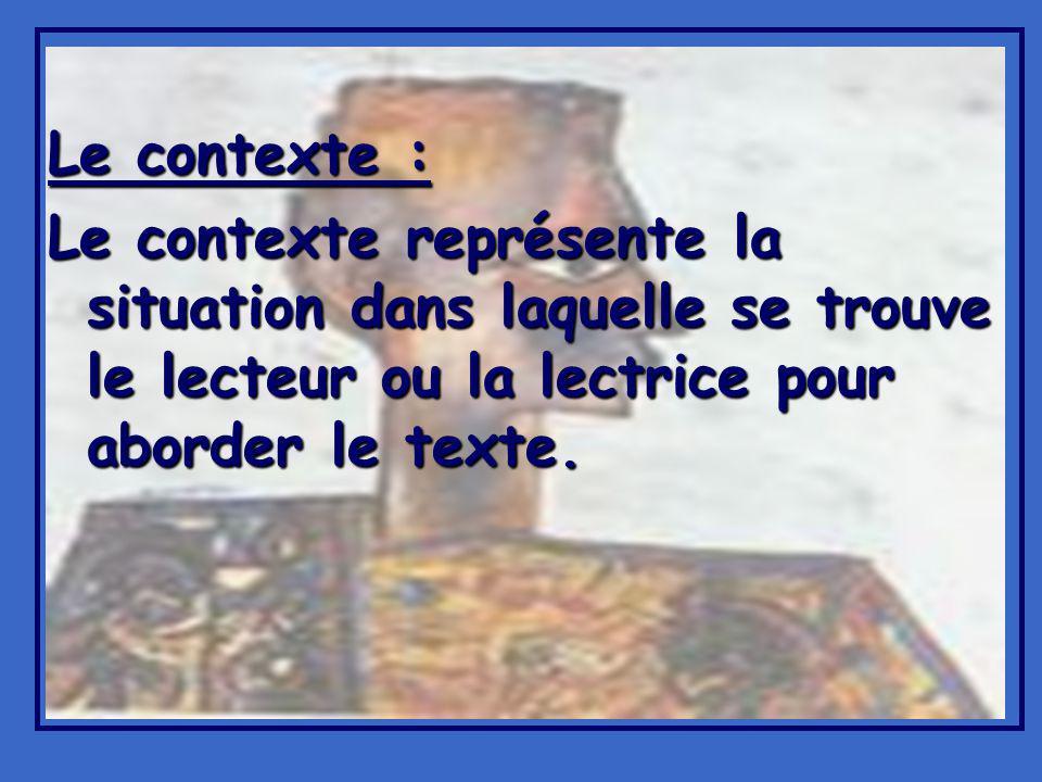 Le contexte : Le contexte représente la situation dans laquelle se trouve le lecteur ou la lectrice pour aborder le texte.