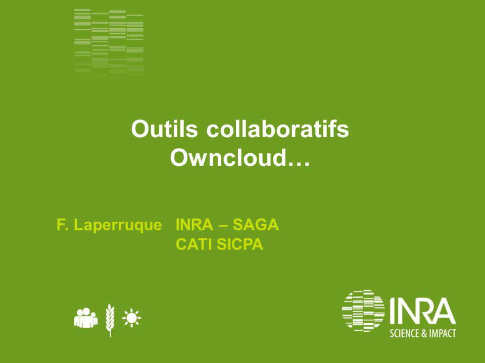 Outils collaboratifs Owncloud… F. Laperruque INRA – SAGA CATI SICPA