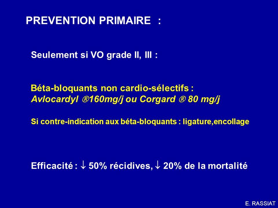 PREVENTION PRIMAIRE : Seulement si VO grade II, III : Béta-bloquants non cardio-sélectifs : Avlocardyl 160mg/j ou Corgard 80 mg/j Si contre-indication