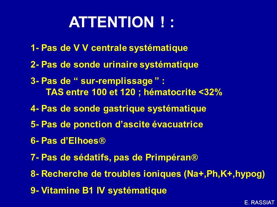 PRISE EN CHARGE (SUITE) : VASO-ACTIFS IV + + + : GLYPRESSINE : 1 à 2 mg/4H SANDOSTATINE : 25 g/H pdt 12H au PSE puis 100 g/12H en SC pdt 5 jours Débuter avant lendoscopie, dès lentrée ++ .