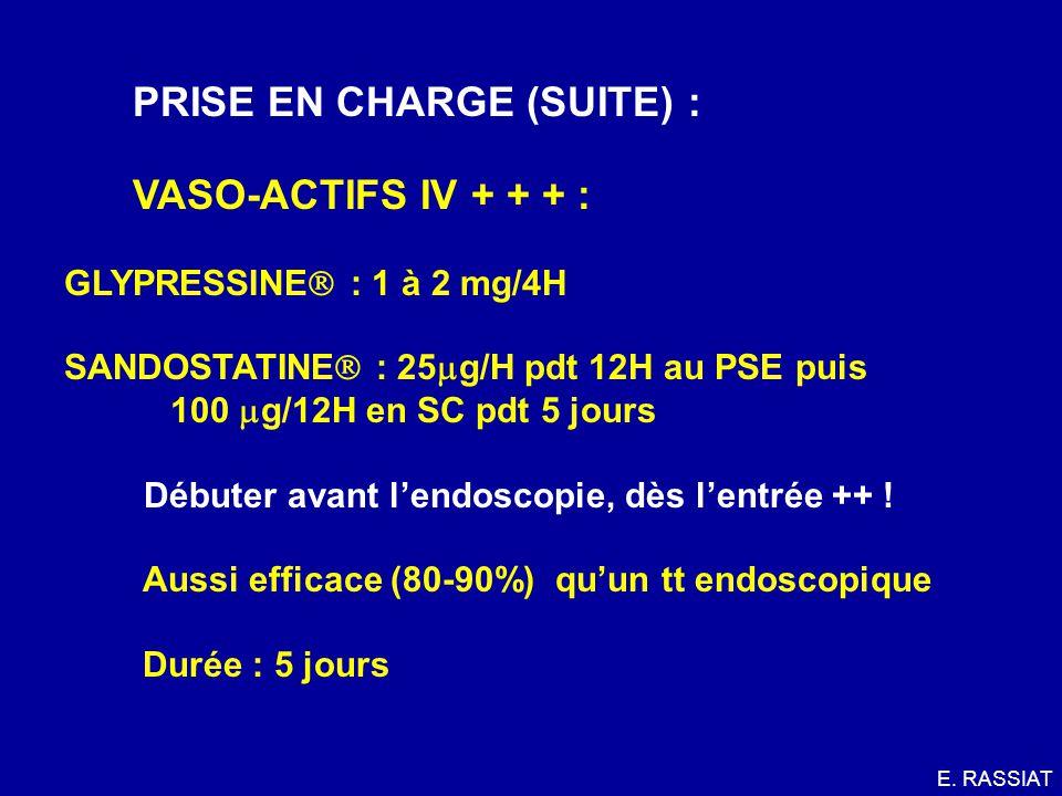 PRISE EN CHARGE (SUITE) : VASO-ACTIFS IV + + + : GLYPRESSINE : 1 à 2 mg/4H SANDOSTATINE : 25 g/H pdt 12H au PSE puis 100 g/12H en SC pdt 5 jours Début