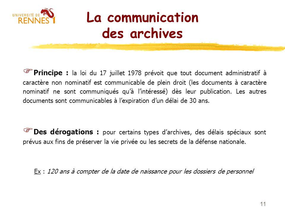 11 La communication des archives Principe : la loi du 17 juillet 1978 prévoit que tout document administratif à caractère non nominatif est communicab