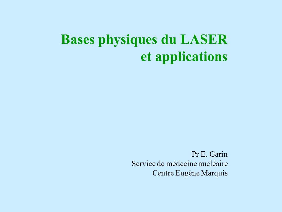 Bases physiques du LASER et applications Pr E. Garin Service de médecine nucléaire Centre Eugène Marquis