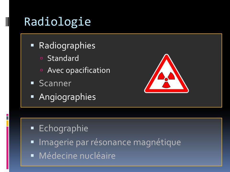 Radiologie Radiographies Standard Avec opacification Scanner Angiographies Echographie Imagerie par résonance magnétique Médecine nucléaire