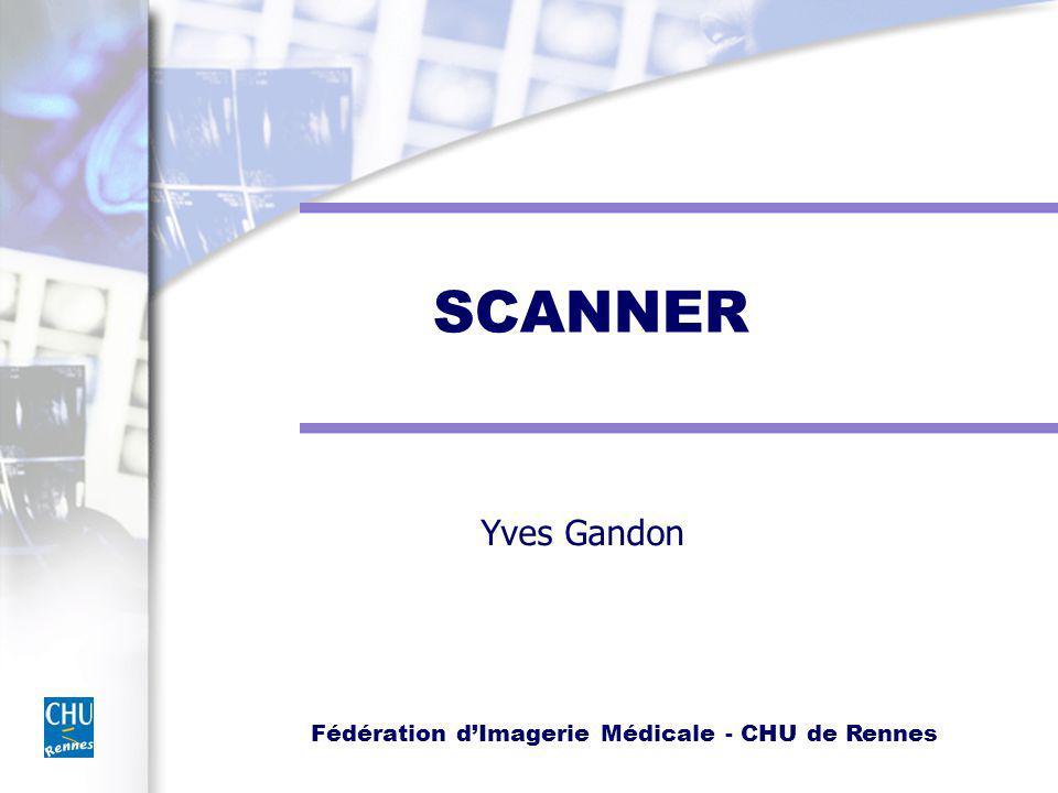 Fédération dImagerie Médicale - CHU de Rennes SCANNER Yves Gandon