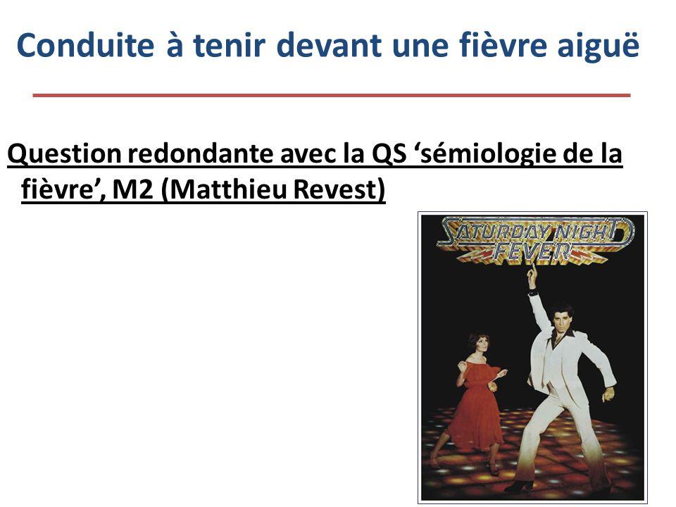 Conduite à tenir devant une fièvre aiguë Question redondante avec la QS sémiologie de la fièvre, M2 (Matthieu Revest)