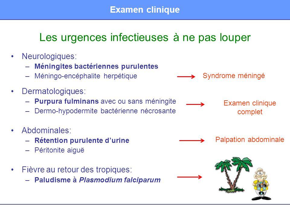 Examen clinique Les urgences infectieuses à ne pas louper Neurologiques: –Méningites bactériennes purulentes –Méningo-encéphalite herpétique Dermatolo