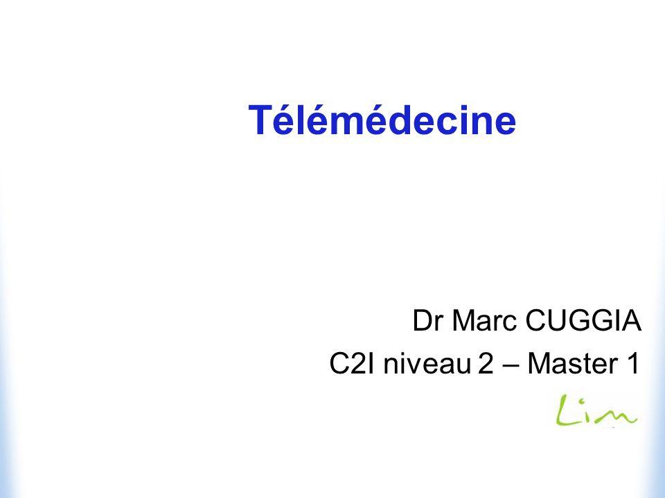 Télémédecine Dr Marc CUGGIA C2I niveau 2 – Master 1