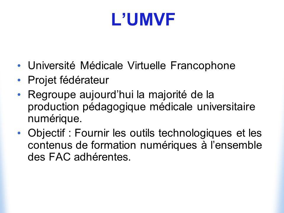 LUMVF Université Médicale Virtuelle Francophone Projet fédérateur Regroupe aujourdhui la majorité de la production pédagogique médicale universitaire numérique.