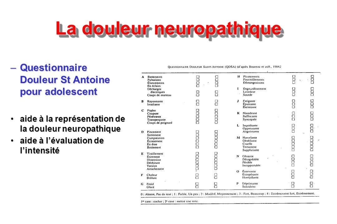 La douleur neuropathique –Questionnaire Douleur St Antoine pour adolescent aide à la représentation de la douleur neuropathiqueaide à la représentatio