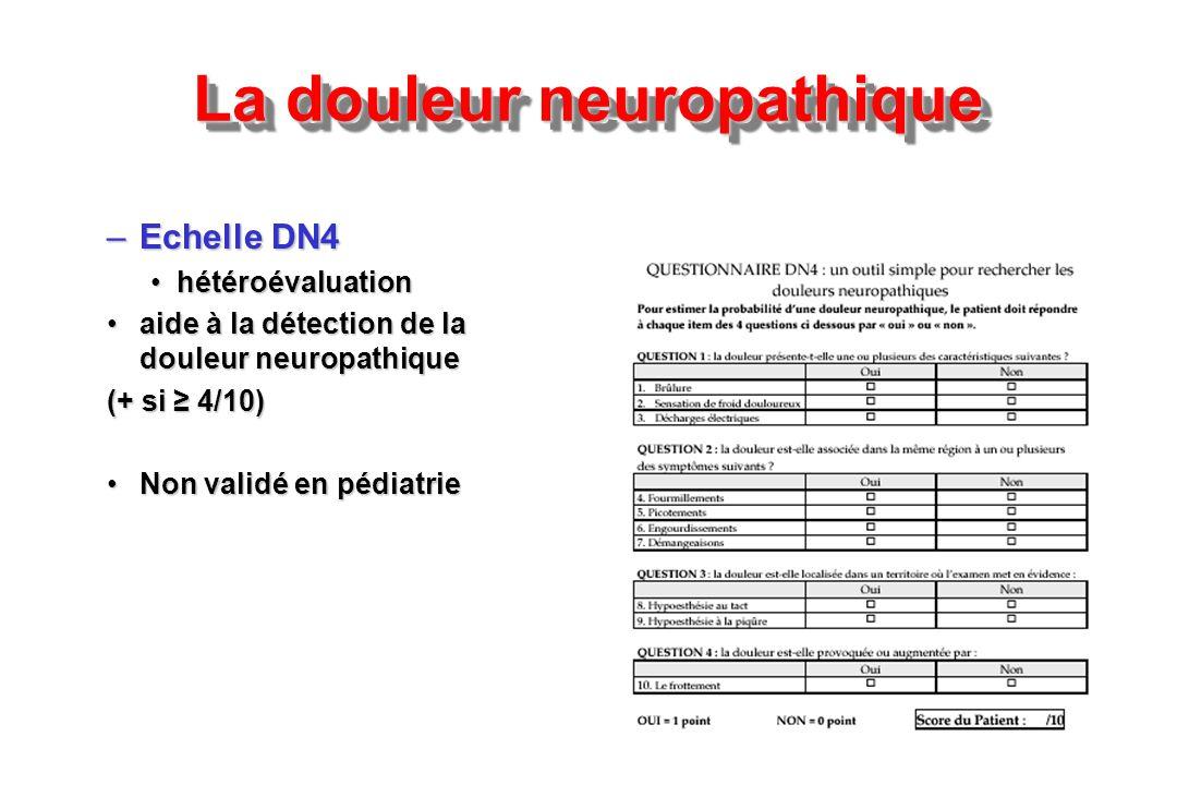 –Echelle DN4 hétéroévaluationhétéroévaluation aide à la détection de la douleur neuropathiqueaide à la détection de la douleur neuropathique (+ si 4/1