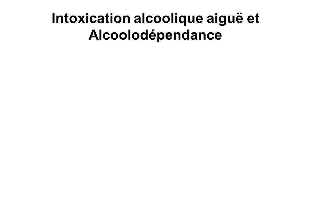 Intoxication alcoolique aiguë Alcoolodépendance Histoire naturelle Définition et syndrome de dépendance physique Formes cliniques Particularités Complications Addictions associés