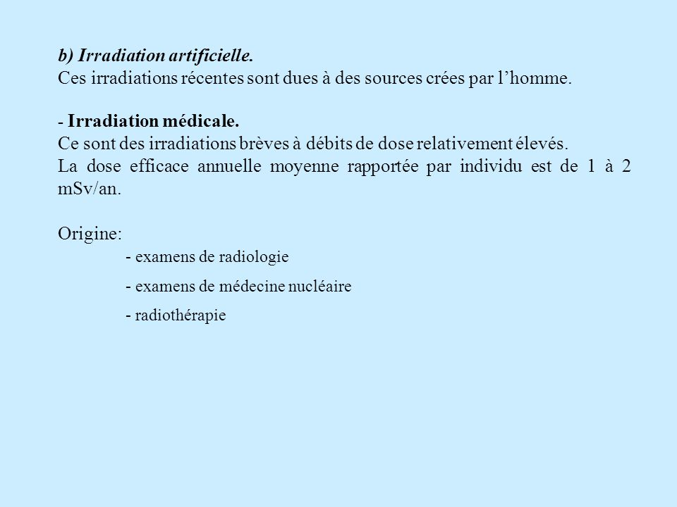 b) Irradiation artificielle.Ces irradiations récentes sont dues à des sources crées par lhomme.
