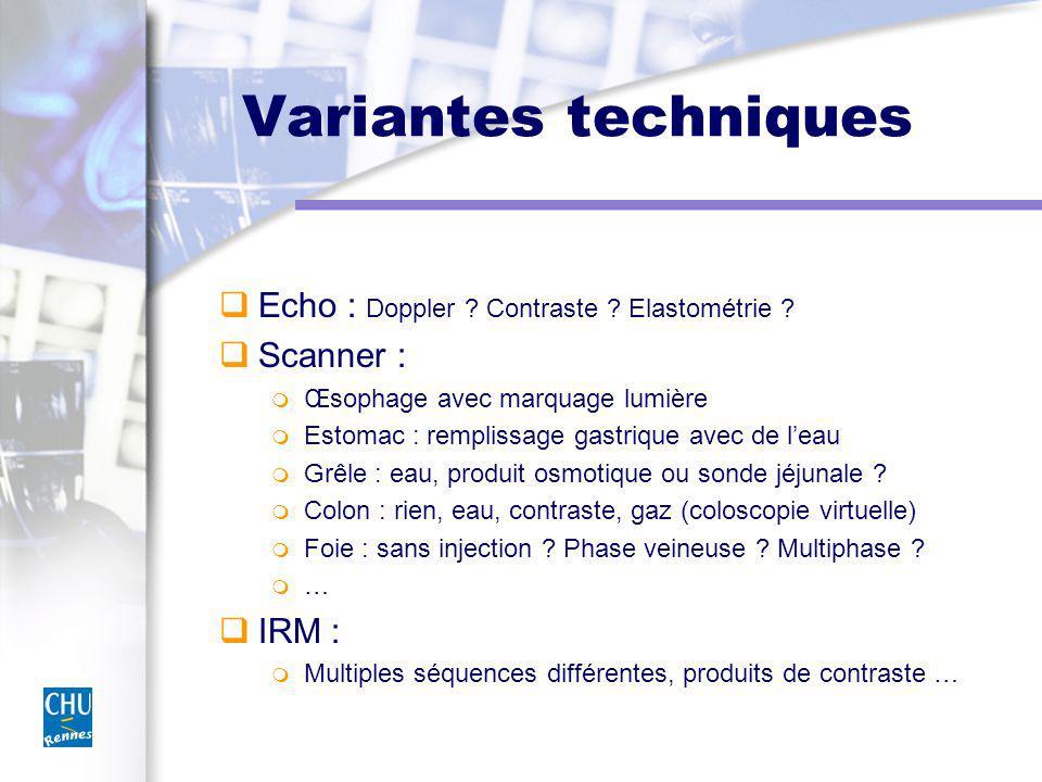 Variantes techniques Echo : Doppler ? Contraste ? Elastométrie ? Scanner : Œsophage avec marquage lumière Estomac : remplissage gastrique avec de leau