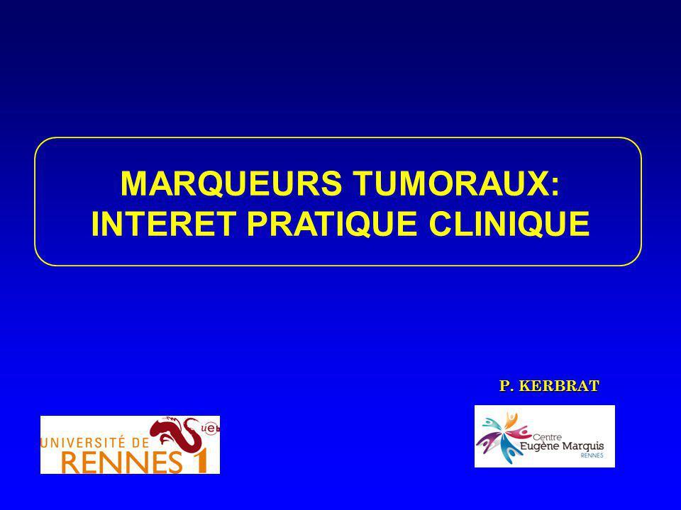 MARQUEURS TUMORAUX: INTERET PRATIQUE CLINIQUE P. KERBRAT
