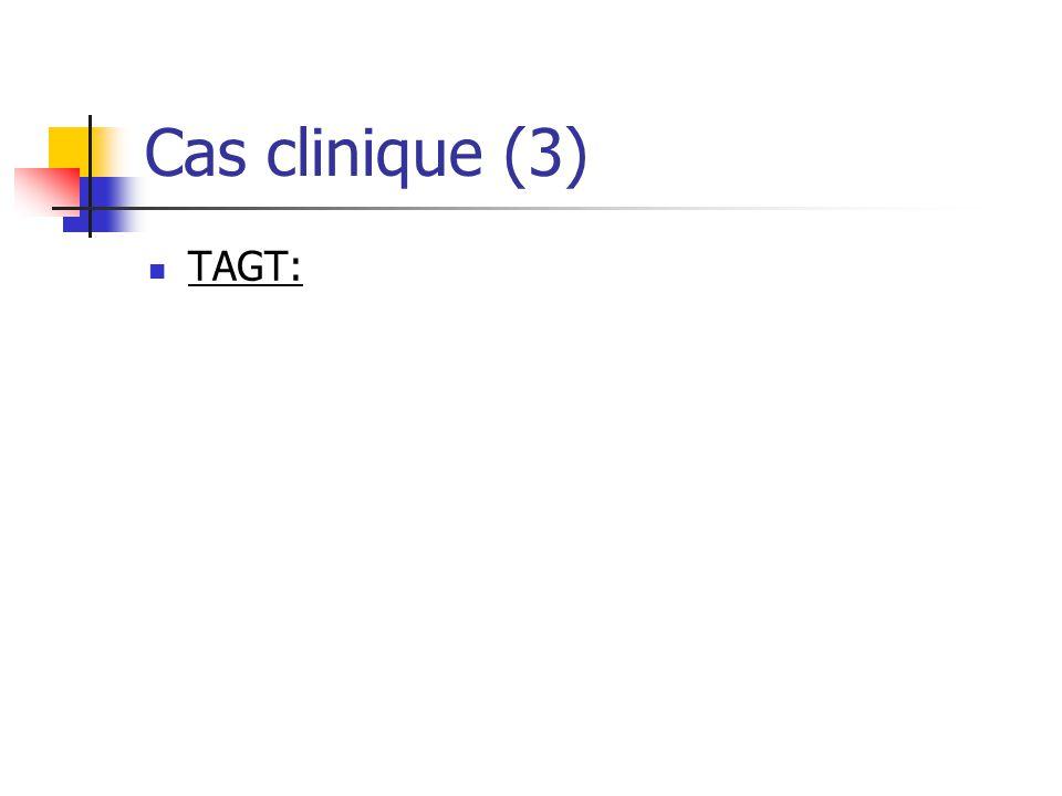Cas clinique (3) TAGT: