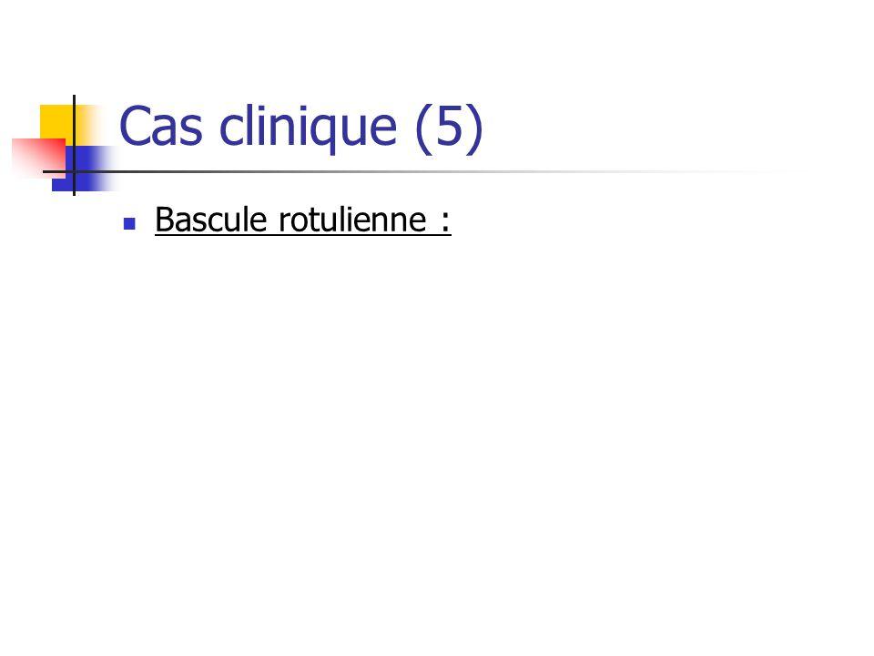 Cas clinique (5) Bascule rotulienne :