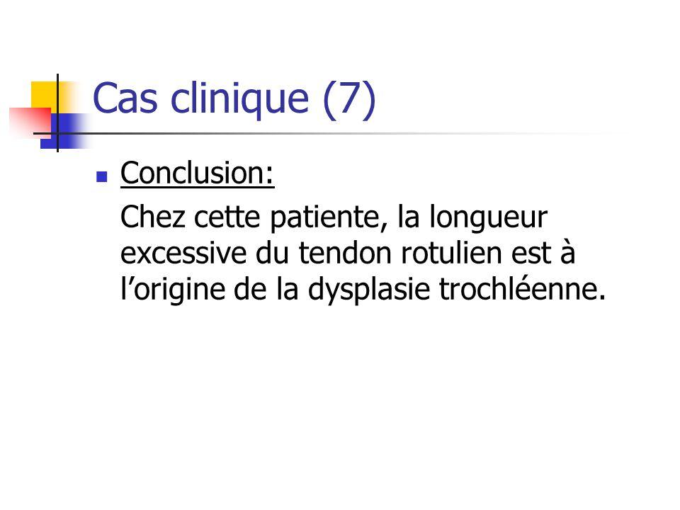 Cas clinique (7) Conclusion: Chez cette patiente, la longueur excessive du tendon rotulien est à lorigine de la dysplasie trochléenne.