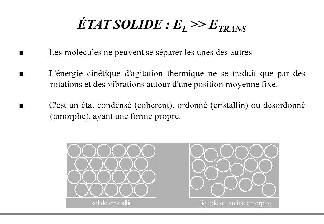 PCEM1 – Biophysique- 25 - ÉTAT SOLIDE : E L >> E TRANS Les molécules ne peuvent se séparer les unes des autres L énergie cinétique d agitation thermique ne se traduit que par des rotations et des vibrations autour d une position moyenne fixe.