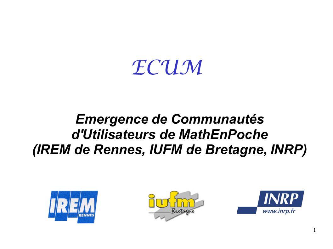 1 ECUM Emergence de Communautés d'Utilisateurs de MathEnPoche (IREM de Rennes, IUFM de Bretagne, INRP)