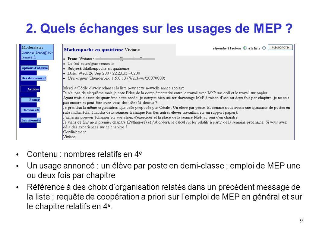 9 2. Quels échanges sur les usages de MEP ? Contenu : nombres relatifs en 4 e Un usage annoncé : un élève par poste en demi-classe ; emploi de MEP une