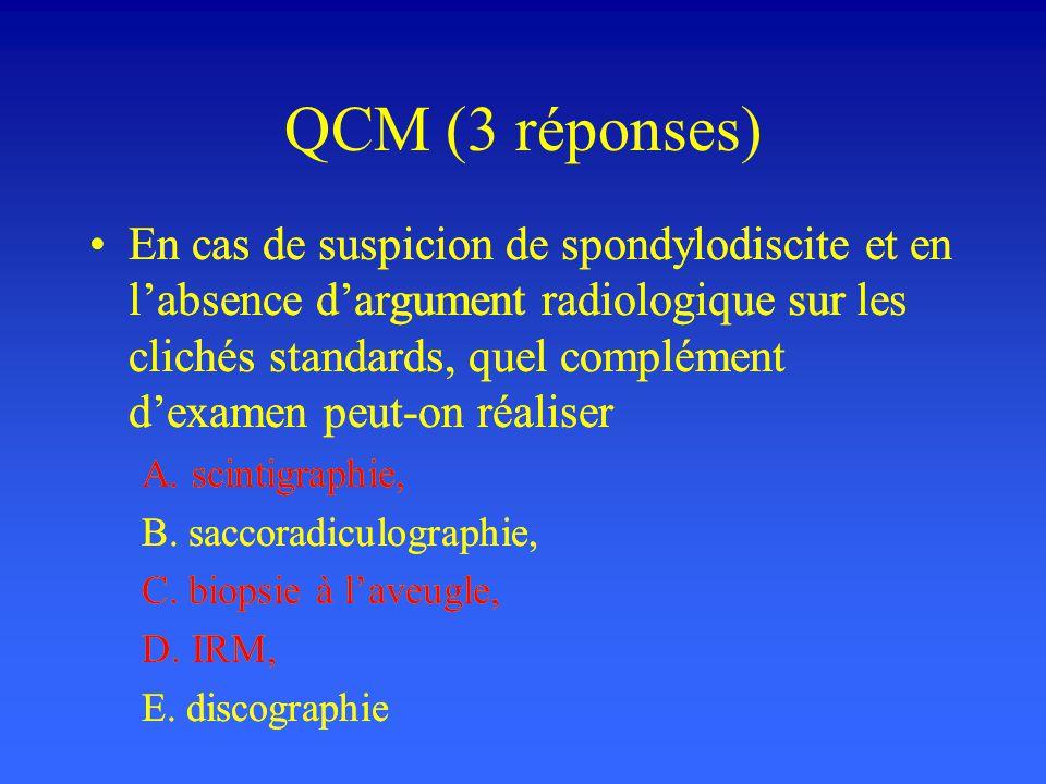 QCM (3 réponses) En cas de suspicion de spondylodiscite et en labsence dargument radiologique sur les clichés standards, quel complément dexamen peut-