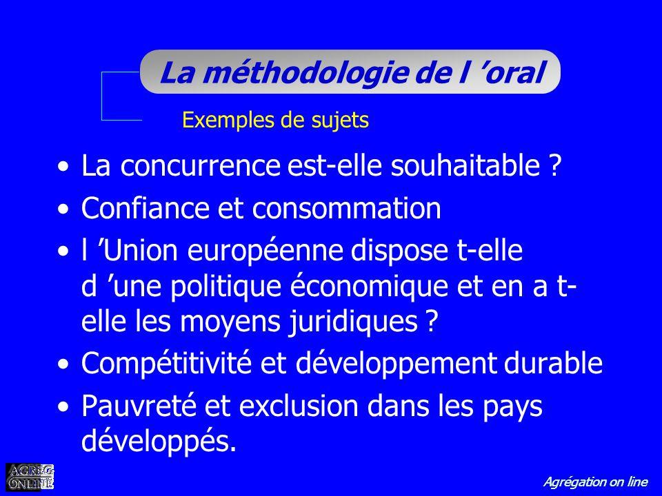 Agrégation on line La méthodologie de l oral La concurrence est-elle souhaitable ? Confiance et consommation l Union européenne dispose t-elle d une p