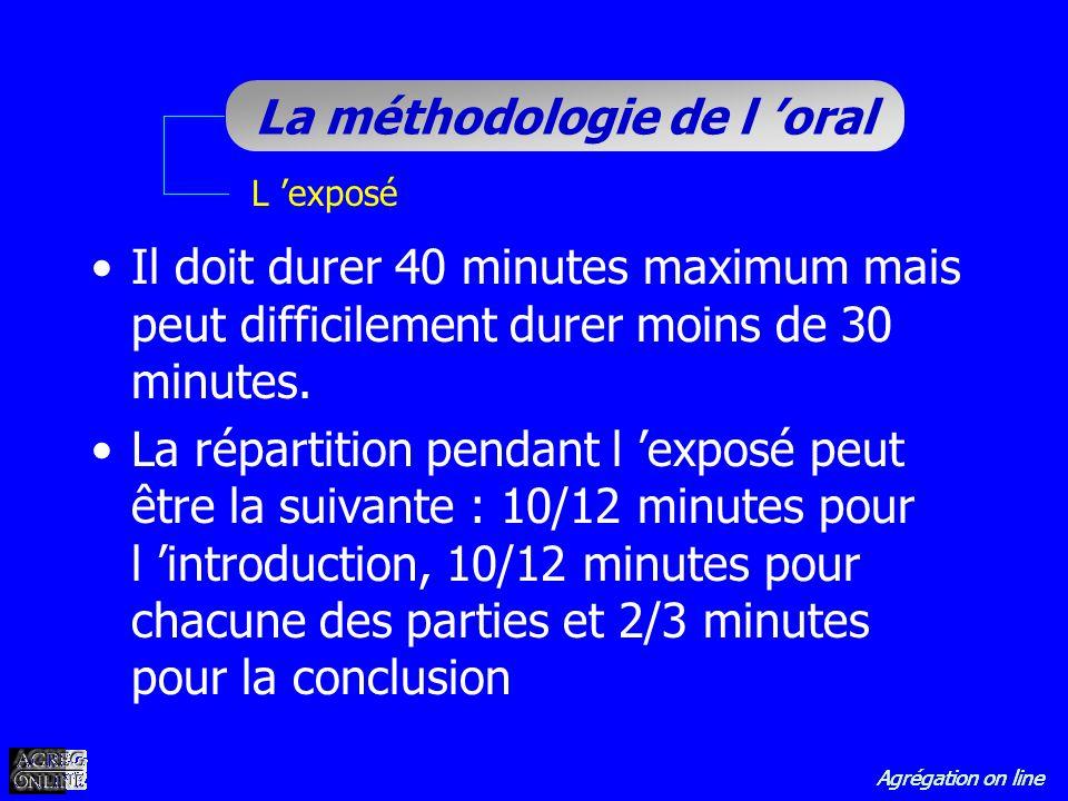 Agrégation on line La méthodologie de l oral L exposé Il doit durer 40 minutes maximum mais peut difficilement durer moins de 30 minutes. La répartiti