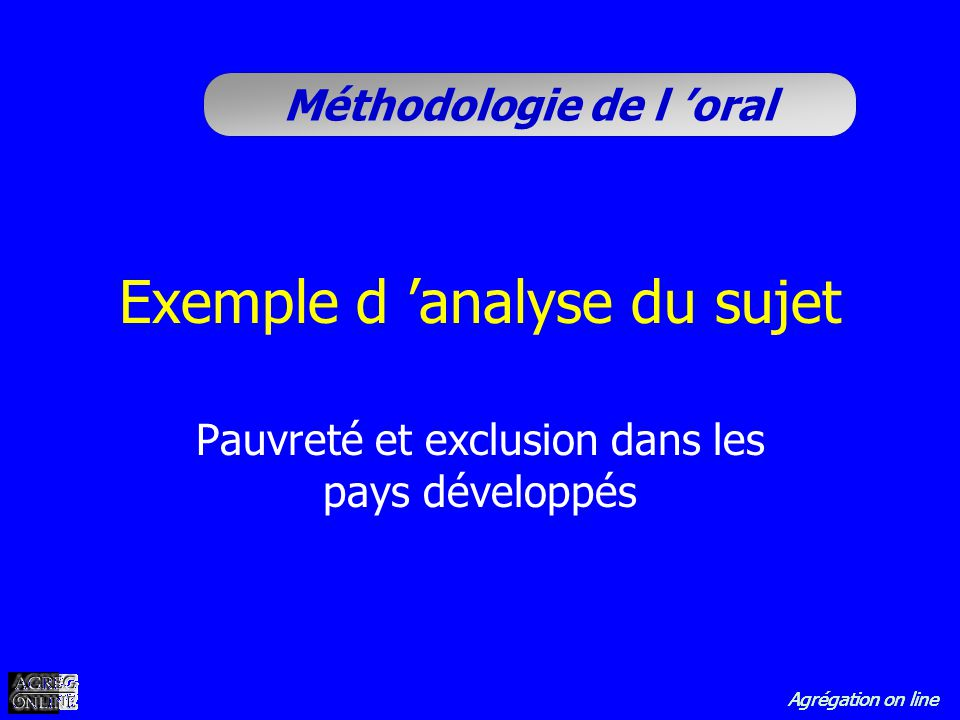 Agrégation on line Méthodologie de l oral Exemple d analyse du sujet Pauvreté et exclusion dans les pays développés