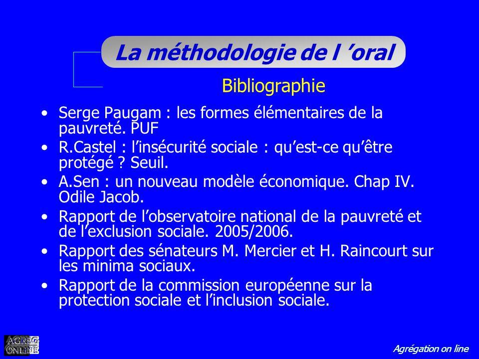 Agrégation on line La méthodologie de l oral Bibliographie Serge Paugam : les formes élémentaires de la pauvreté. PUF R.Castel : linsécurité sociale :