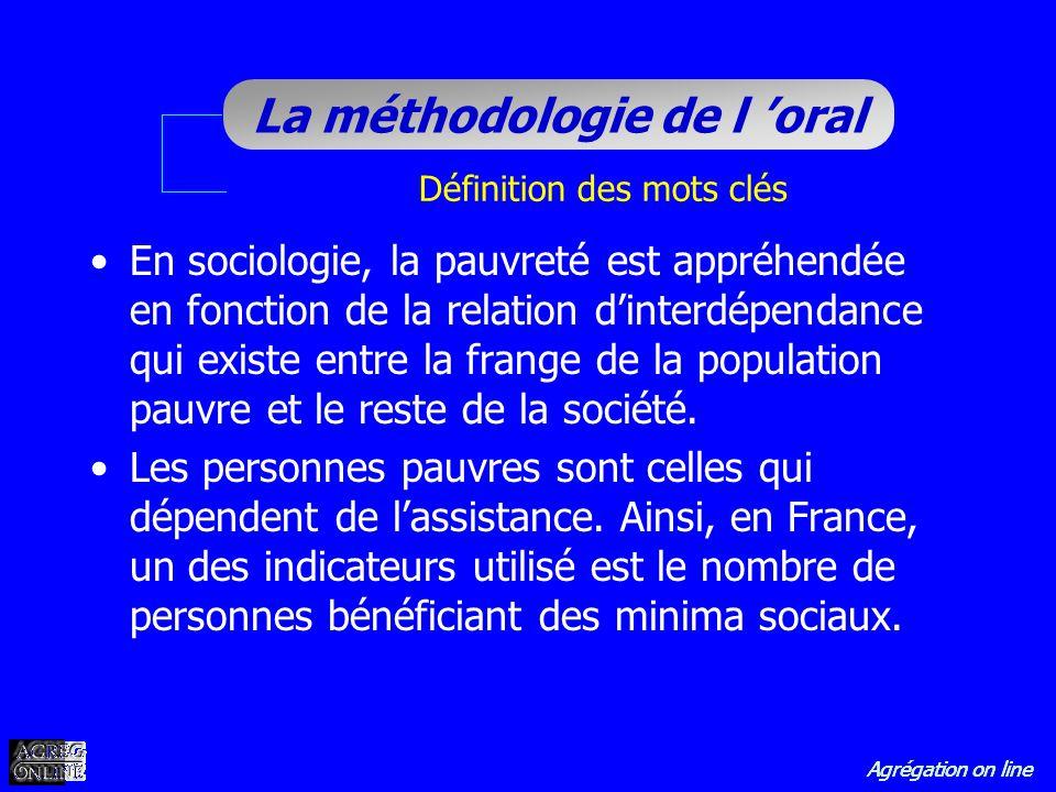 Agrégation on line La méthodologie de l oral Définition des mots clés En sociologie, la pauvreté est appréhendée en fonction de la relation dinterdépe