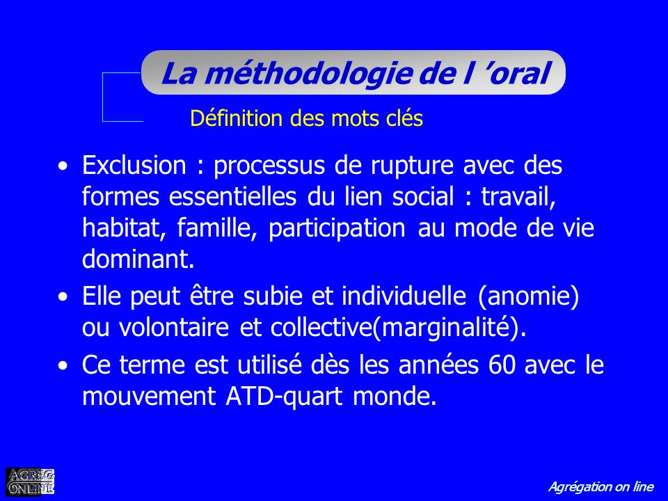 Agrégation on line La méthodologie de l oral Définition des mots clés Exclusion : processus de rupture avec des formes essentielles du lien social : t